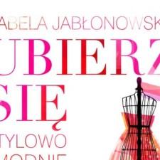 Ubierz się w uśmiech. Stylowo i modnie – Izabela Jabłonowska